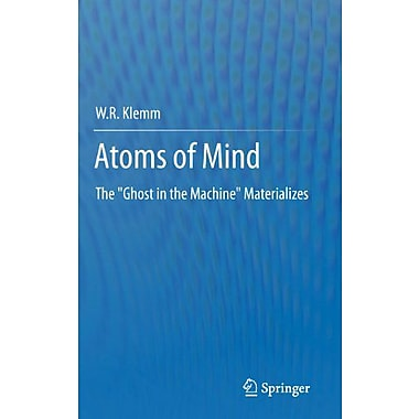 Atoms Of Mind The Ghost In The Machine Materializes, New Book (9789400710962)