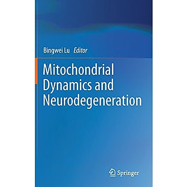 Mitochondrial Dynamics And Neurodegeneration, New Book (9789400712904)