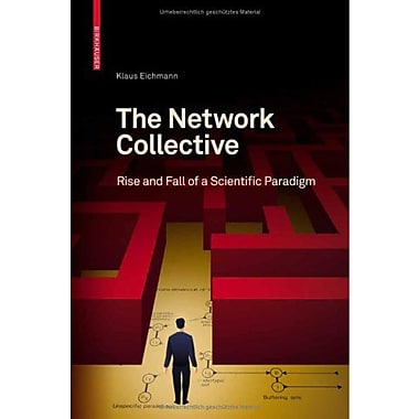 The Network Collective Rise And Fall Of A Scientific Paradigm, New Book (9783764383725)