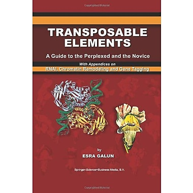 Transposable Elements A Guide To The Perplexed And The Novice With Appendices On Rnai Chromatin Remode, New Book (9789048163571)