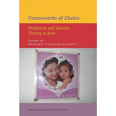 Frameworks Of Choice Predictive And Genetic Testing In Asia International Institute For Asian Studies , New Book (9789089641656)