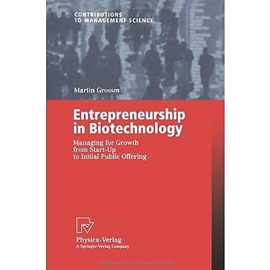Entrepreneurship In Biotechnology Managing For Growth From Start-Up To Initial Public Offering Contrib, New Book (9783790800333)