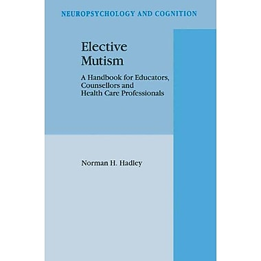Elective Mutism A Handbook For Educators Counsellors And Health Care Professionals Neuropsychology And, New Book (9789048143061)