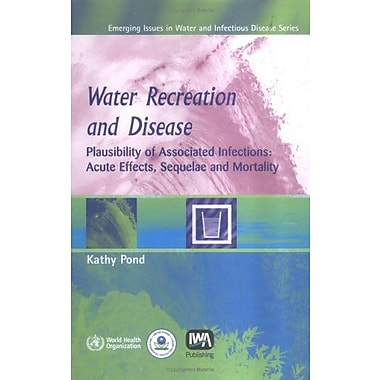 Water Recreation And Disease Plausibility Of Associated Infections Acute Effects Sequelae And Mortalit, New Book (9789241563055)