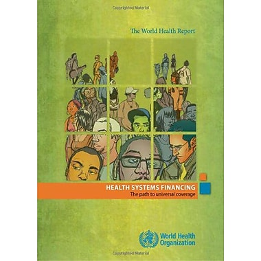 The World Health Report 2010 Health Systems Financing The Path To Universal Coverage, New Book (9789241564021)