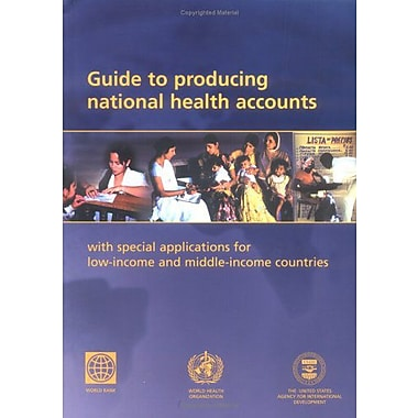 Guide To Producing National Health Accounts With Special Applications For Low-Income And Middle-Income, New Book (9789241546072)