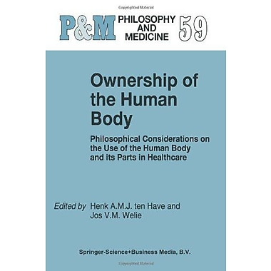 Ownership Of The Human Body Philosophical Considerations On The Use Of The Human Body And Its Parts In, New Book (9789048150595)