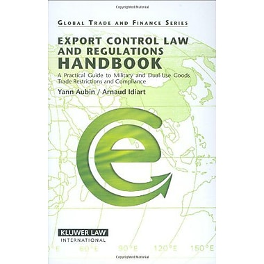 Export Control Law And Regulations Handbook A Practical Guide To Military And Dual-Use Goods Trade Res, New Book (9789041126016)