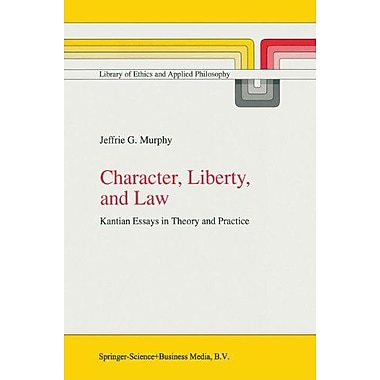 Character Liberty And Law Kantian Essays In Theory And Practice Library Of Ethics And Applied Philosop, New Book (9789048151103)