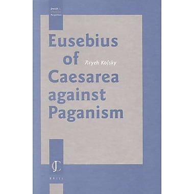 Eusebius Of Caesarea Against Paganism Jewish And Christian Perspectives, New Book (9789004116429)