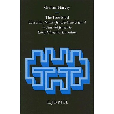 The True Israel Uses Of The Names Jew Hebrew And Israel In Ancient Jewish And Early Christian Literatu, New Book (9789004106178)