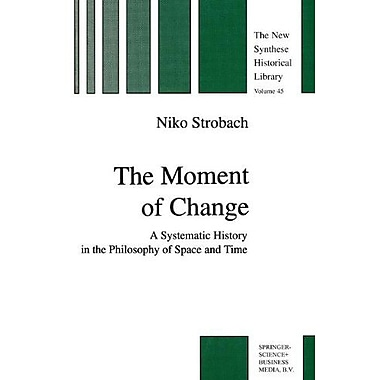 The Moment Of Change A Systematic History In The Philosophy Of Space And Time The New Synthese Histori, New Book (9789048150441)