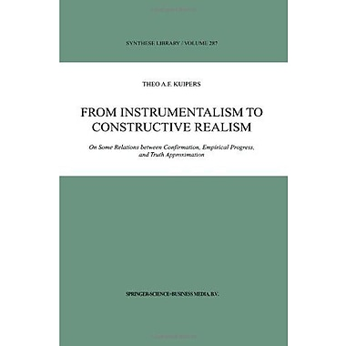 From Instrumentalism To Constructive Realism On Some Relations Between Confirmation Empirical Progress, New Book (9789048153695)