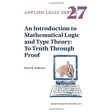 An Introduction To Mathematical Logic And Type Theory To Truth Through Proof Applied Logic Series, New Book (9789048160792)
