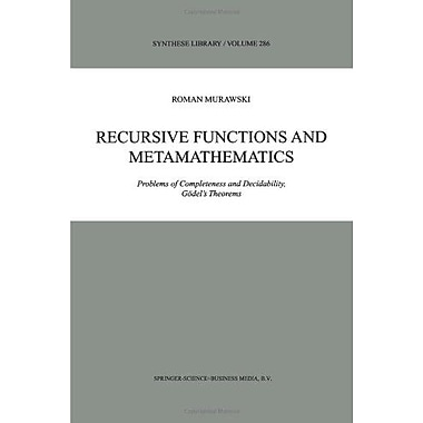 Recursive Functions And Metamathematics Problems Of Completeness And Decidability Godels Theorems Synt, New Book (9789048152988)