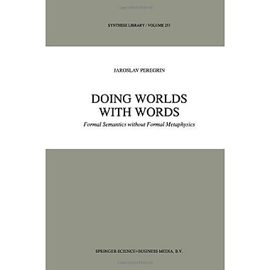 Doing Worlds With Words Formal Semantics Without Formal Metaphysics Synthese Library Volume 253, New Book (9789048146185)
