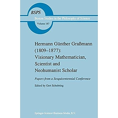 Hermann Gunther Grassmann 1809-1877 Visionary Mathematician Scientist And Neohumanist Scholar Boston S, New Book (9789048147588)