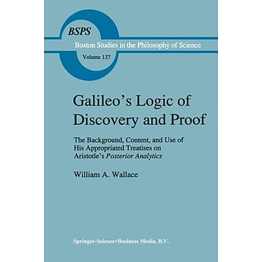 Galileos Logic Of Discovery And Proof The Background Content And Use Of His Appropriated Treatises On , New Book (9789048141159)