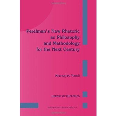 Perelmans New Rhetoric As Philosophy And Methodology For The Next Century Library Of Rhetorics, New Book (9789048142484)