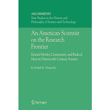 An American Scientist On The Research Frontier Edward Morley Community And Radical Ideas In Nineteenth, New Book (9789048170388)