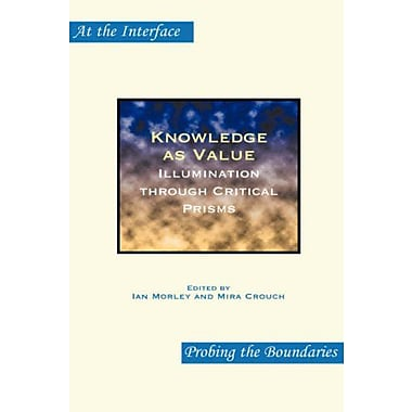 Knowledge As Value Illumination Through Critical Prisms At The Interface Probing The Boundaries, New Book (9789042024380)