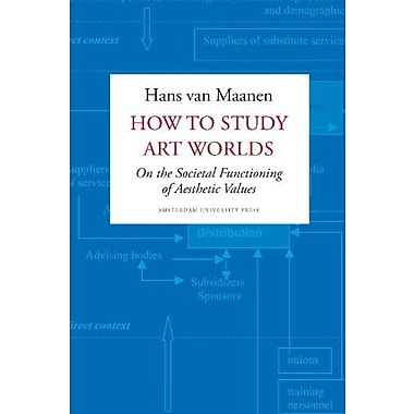 How To Study Art Worlds On The Societal Functioning Of Aesthetic Values, New Book (9789089641526)