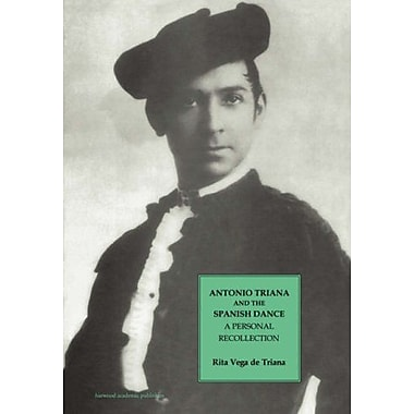 Antonio Triana And The Spanish Dance A Personal Recollection Choreography And Dance Studies Series, New Book (9783718654086)