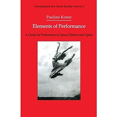 Elements Of Performance A Guide For Performers In Dance Theatre And Opera Choreography And Dance Studi, New Book (9783718652662)
