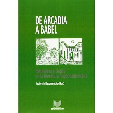 De Arcadia A Babel Naturaleza Y Ciudad En La Literatura Hispanoamericana Spanish Edition, New Book (9788484890584)