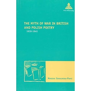 The Myth Of War In British And Polish Poetry 1939-1945 Nouvelle Poetique Comparatiste, New Book (9789052019628)