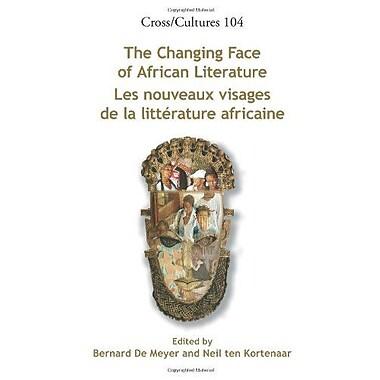 The Changing Face Of African Literature Les Nouveaux Visages De La Litte Rature Africaine Crossculture, New Book (9789042025806)