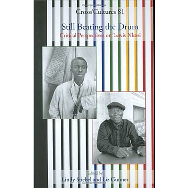 Still Beating The Drum Critical Perspectives On Lewis Nkosi Crosscultures 81, New Book (9789042018075)