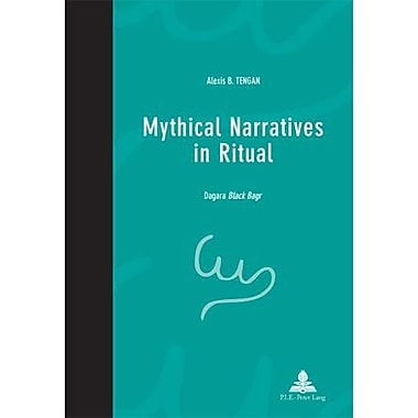 Mythical Narratives In Ritual Dagara Ltigtblack Bagrltigt Pensee Et Perspectives Africaines - African , New Book (9789052012872)