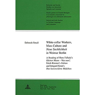 White-Collar Workers Mass Culture And Ltigtneue Sachlichkeitltigt In Weimar Berlin A Reading Of Hans F, New Book (9783906760933)