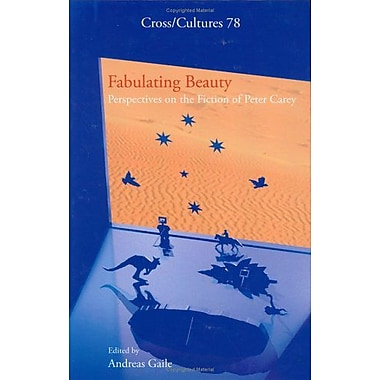 Fabulating Beauty Perspectives On The Fiction Of Peter Carey Crosscultures 78, New Book (9789042019560)