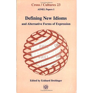 Defining New Idioms And Alternative Forms Of Expressioncrosscultures 23 Asnel Papers, New Book (9789042000131)