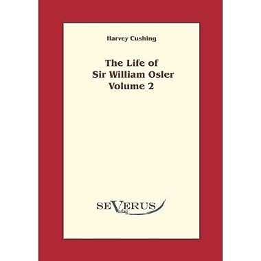 The Life Of Sir William Osler Volume 2, New Book (9783942382304)
