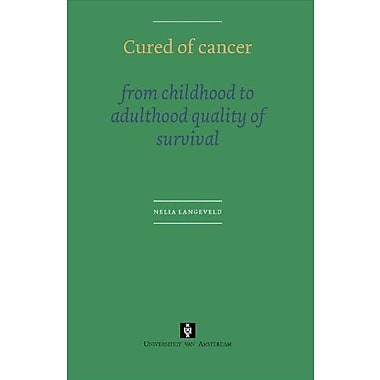 Cured Of Cancer From Childhood To Adulthood Quality Of Survival Aup Dissertation Series, New Book (9789053566664)