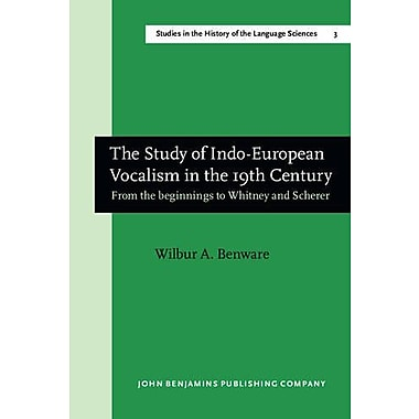 The Study Of Indo-European Vocalism In The 19Th Century From The Beginnings To Whitney And Scherer A C, New Book (9789027208941)