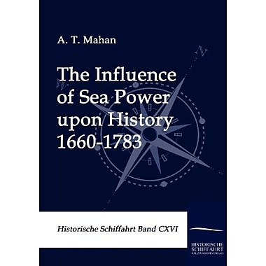 The Influence Of Sea Power Upon History 1660-1783, New Book (9783861951780)