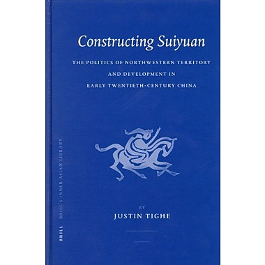 Constructing Suiyuan The Politics Of Northwestern Territory And Development In Early Twentieth-Century, New Book (9789004144668)