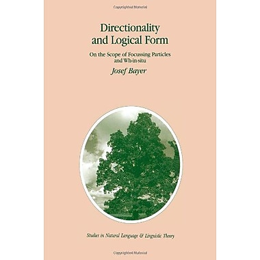 Directionality And Logical Form On The Scope Of Focusing Particles And Wh-In-Situ Studies In Natural L, New Book (9789048146239)