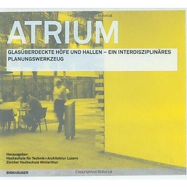 Atrium Glasuberdeckte Hofe Und Hallen - Ein Interdisziplinares Planungswerkzeug German Edition, New Book (9783764371760)