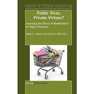 Public Vices Private Virtues? Assessing The Effects Of Marketization In Higher Education, New Book (9789460914652)