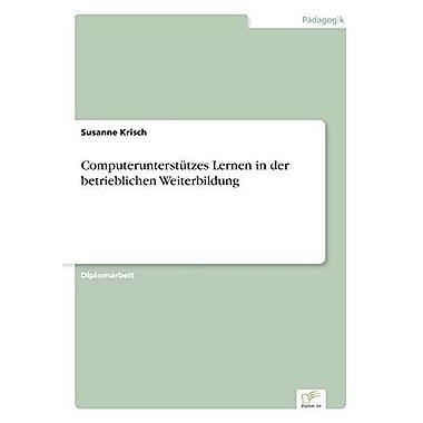 Computerunterstutzes Lernen In Der Betrieblichen Weiterbildung German Edition, New Book (9783838616582)