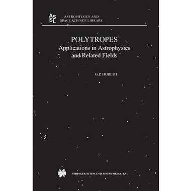 Polytropes Applications In Astrophysics And Related Fields Astrophysics And Space Science Library Volu, New Book (9789048166459)