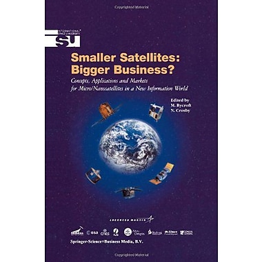 Smaller Satellites Bigger Business? Concepts Applications And Markets For Micronanosatellites In A New, New Book (9789048159062)