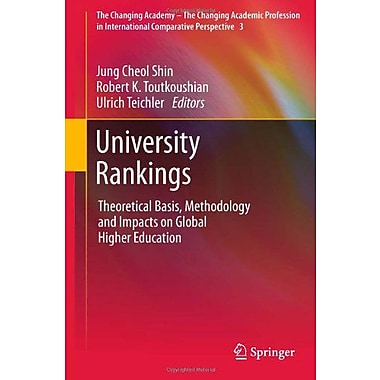 University Rankings Theoretical Basis Methodology And Impacts On Global Higher Education The Changing , New Book (9789400711150)