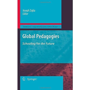 Global Pedagogies Schooling For The Future Globalisation Comparative Education And Policy Research, New Book (9789048136162)