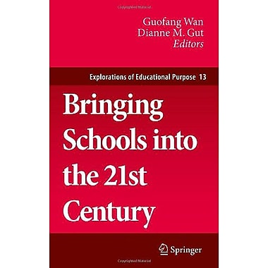 Bringing Schools Into The 21St Century Explorations Of Educational Purpose, New Book (9789400702677)